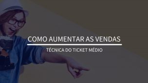 Como aumentar as vendas . Tecnica do Ticket Medio